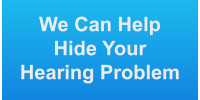We Can Help You Hide Your Hearing Problem